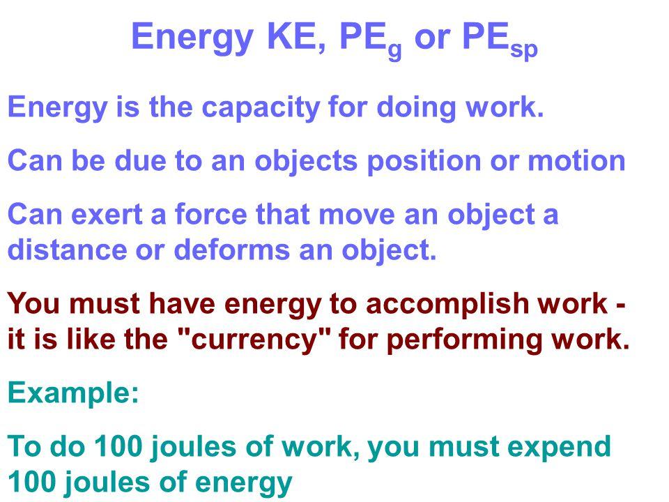 Energy KE, PEg or PEsp Energy is the capacity for doing work.