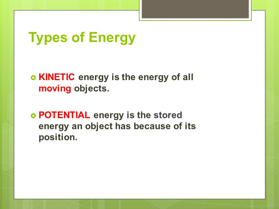 Types of Energy KINETIC energy is the energy of all moving objects.
