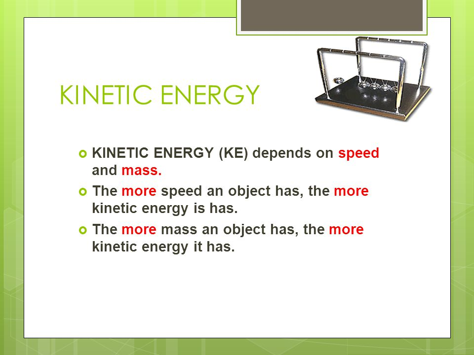 mass and kinetic energy Kinetic energy is energy possessed by an object in motion  if the mass has units of kilograms and the velocity of meters per second,.