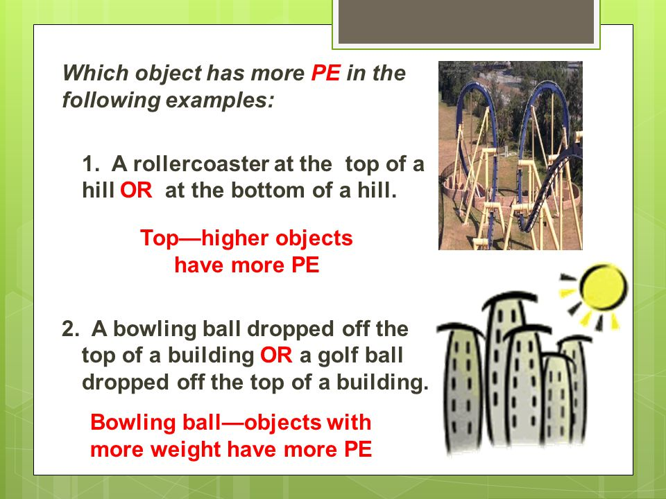 Which object has more PE in the following examples: