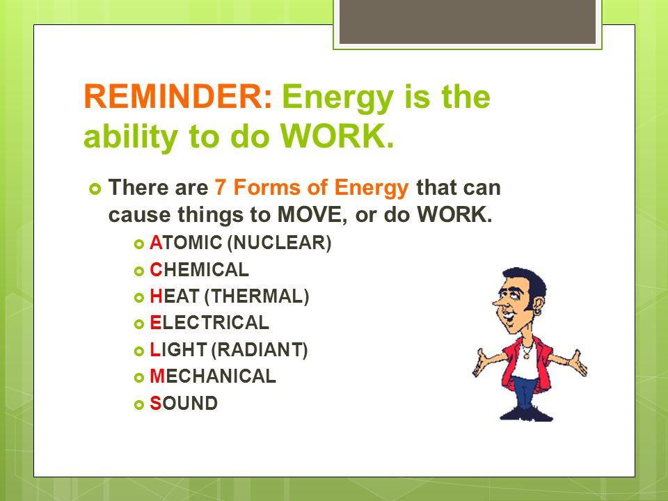 REMINDER: Energy is the ability to do WORK.