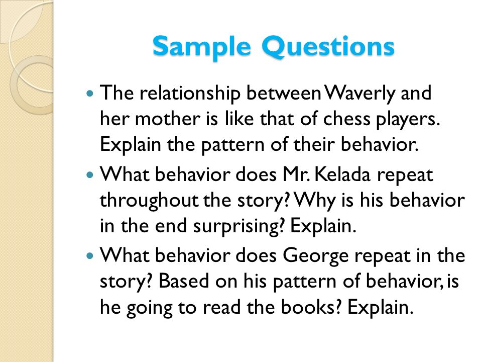 Sample Questions The relationship between Waverly and her mother is like that of chess players. Explain the pattern of their behavior.