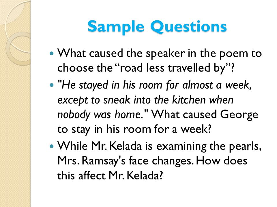 Sample Questions What caused the speaker in the poem to choose the road less travelled by
