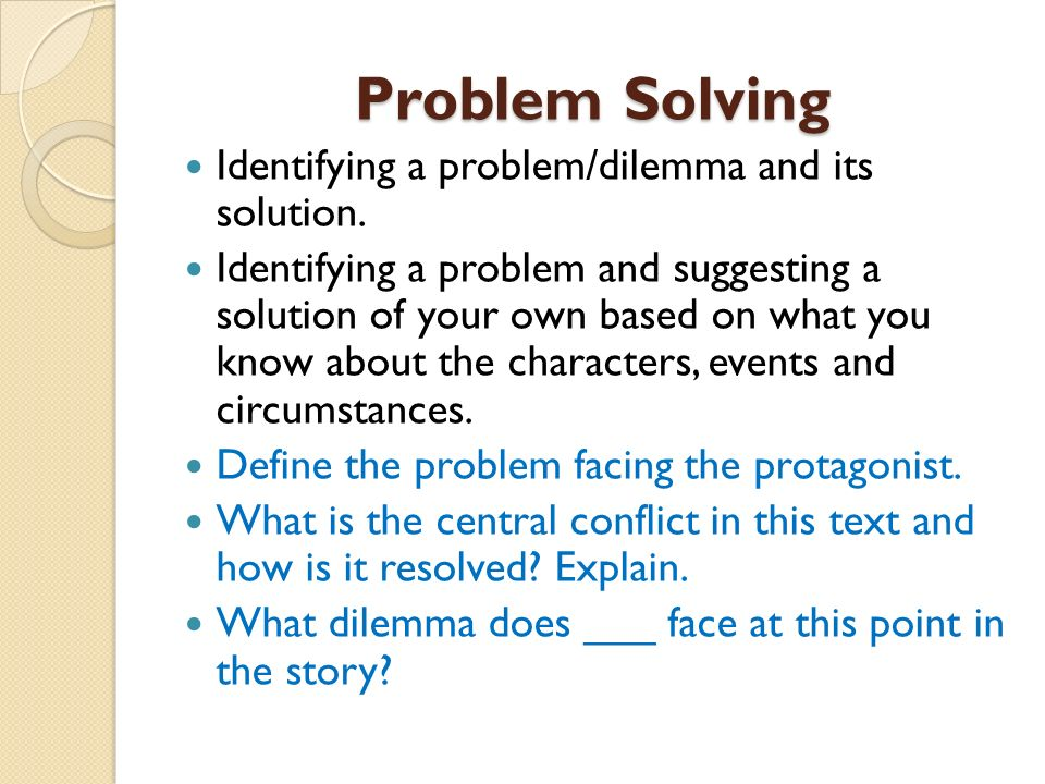 Problem Solving Identifying a problem/dilemma and its solution.