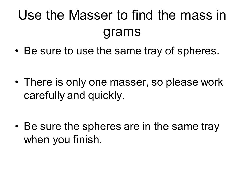 Use the Masser to find the mass in grams