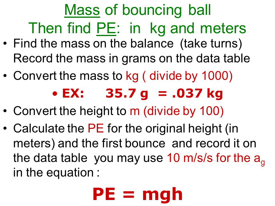 Mass of bouncing ball Then find PE: in kg and meters