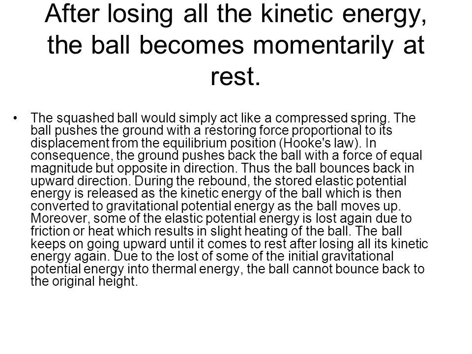 After losing all the kinetic energy, the ball becomes momentarily at rest.