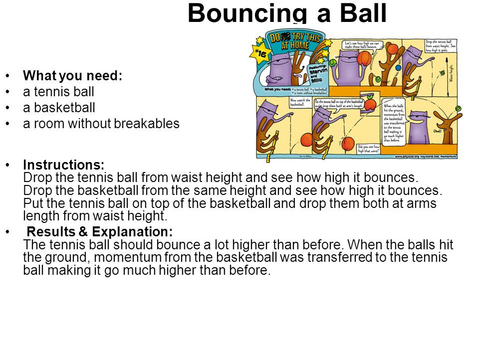 Bouncing a Ball What you need: a tennis ball a basketball