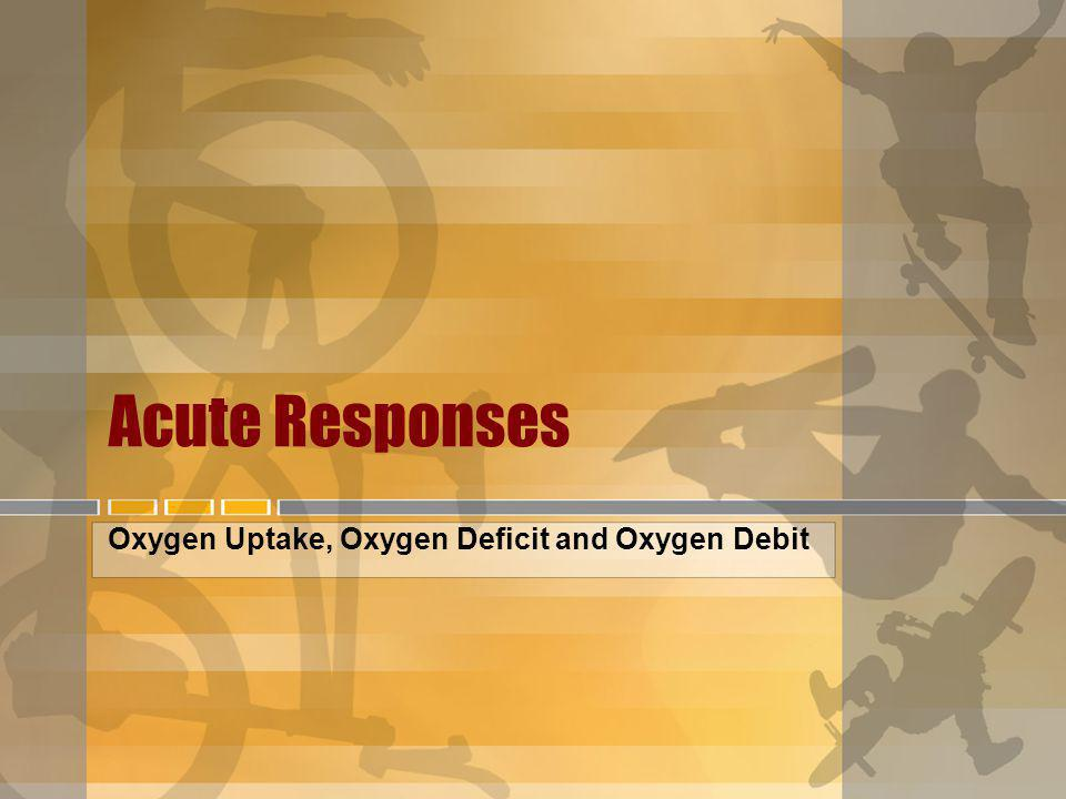 Oxygen Uptake, Oxygen Deficit and Oxygen Debit