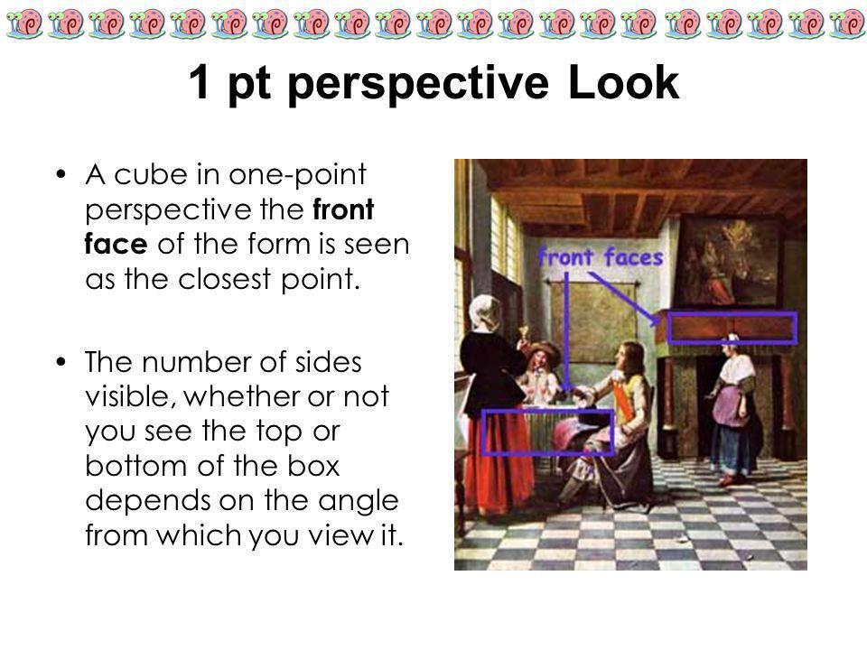 1 pt perspective Look A cube in one-point perspective the front face of the form is seen as the closest point.