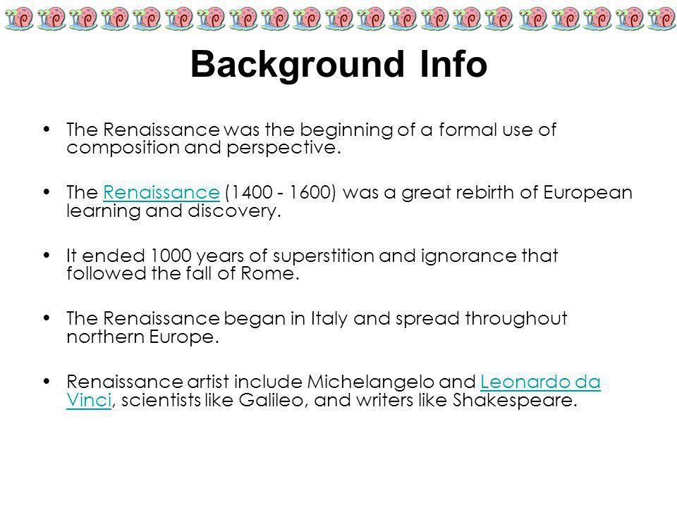 Background Info The Renaissance was the beginning of a formal use of composition and perspective.