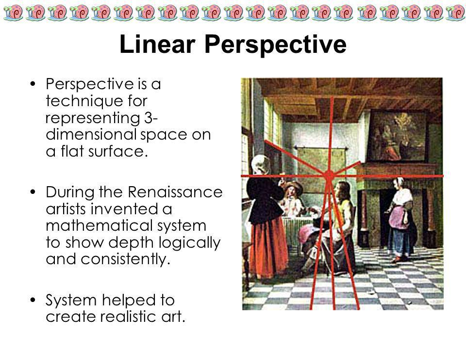 Linear Perspective Perspective is a technique for representing 3-dimensional space on a flat surface.