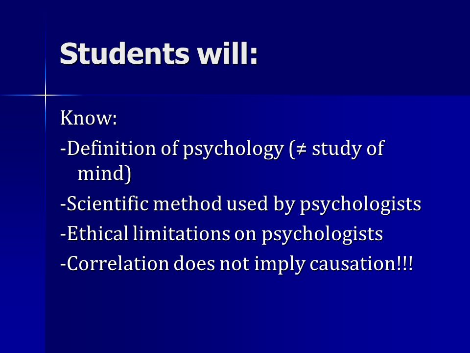 Students will: Know: -Definition of psychology (≠ study of mind)