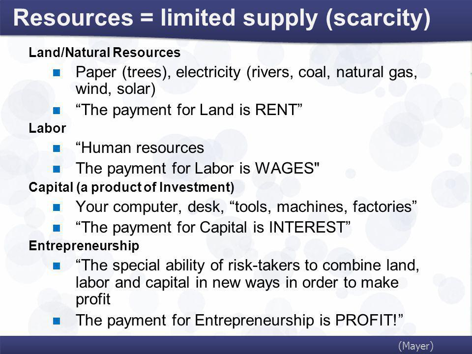 Resources = limited supply (scarcity)