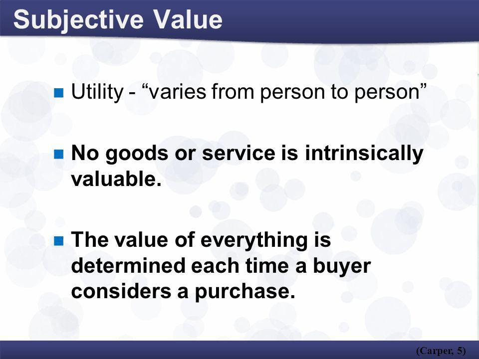 Subjective Value Utility - varies from person to person