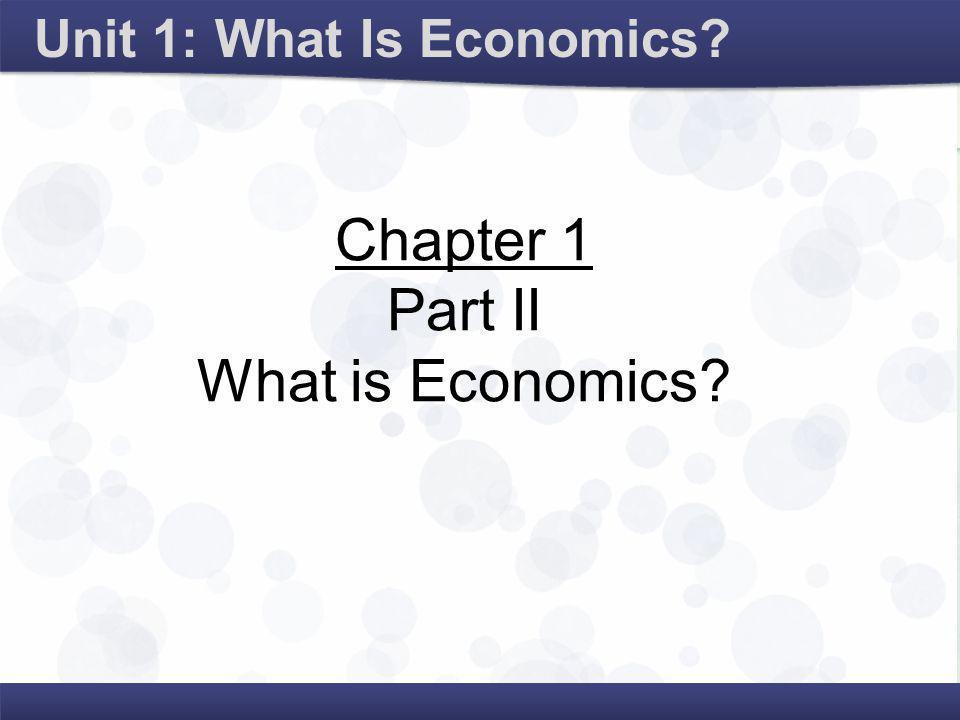 Unit 1: What Is Economics