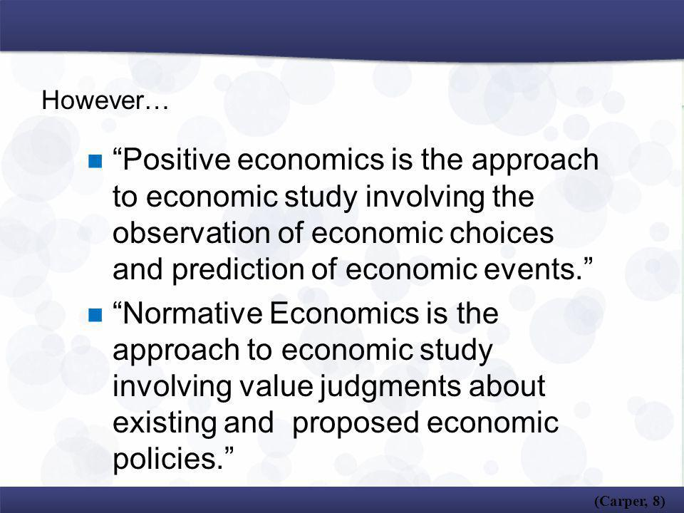 However… Positive economics is the approach to economic study involving the observation of economic choices and prediction of economic events.