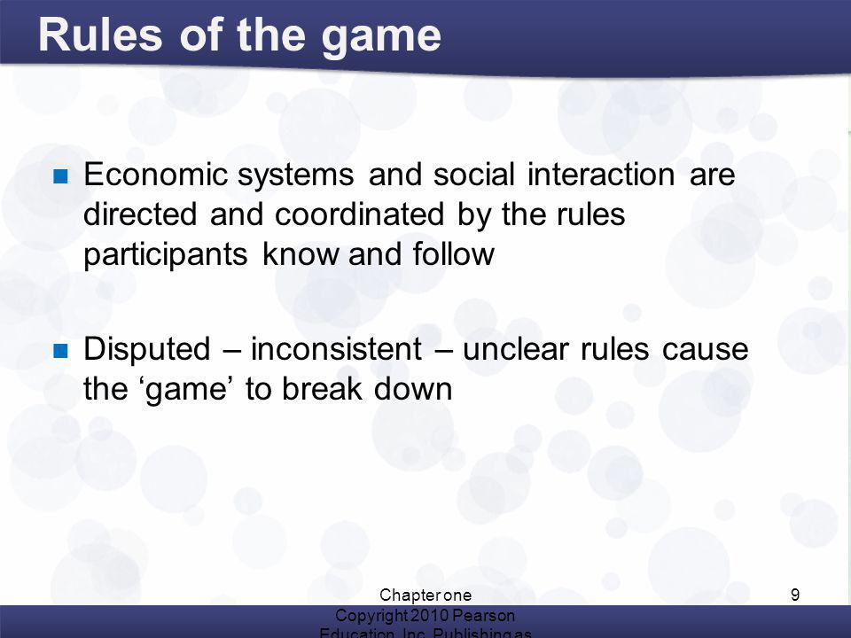 Rules of the game Economic systems and social interaction are directed and coordinated by the rules participants know and follow.
