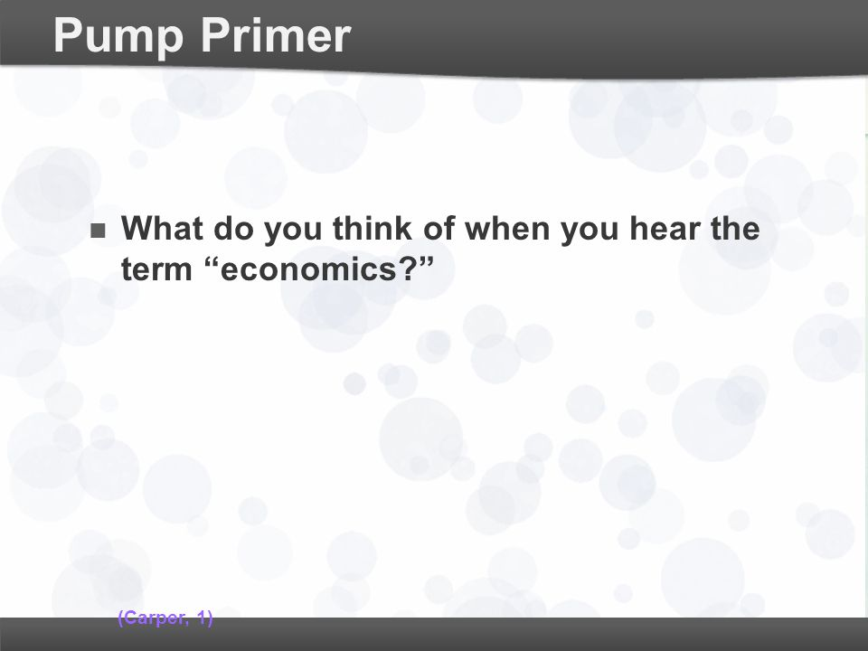 Pump Primer What do you think of when you hear the term economics