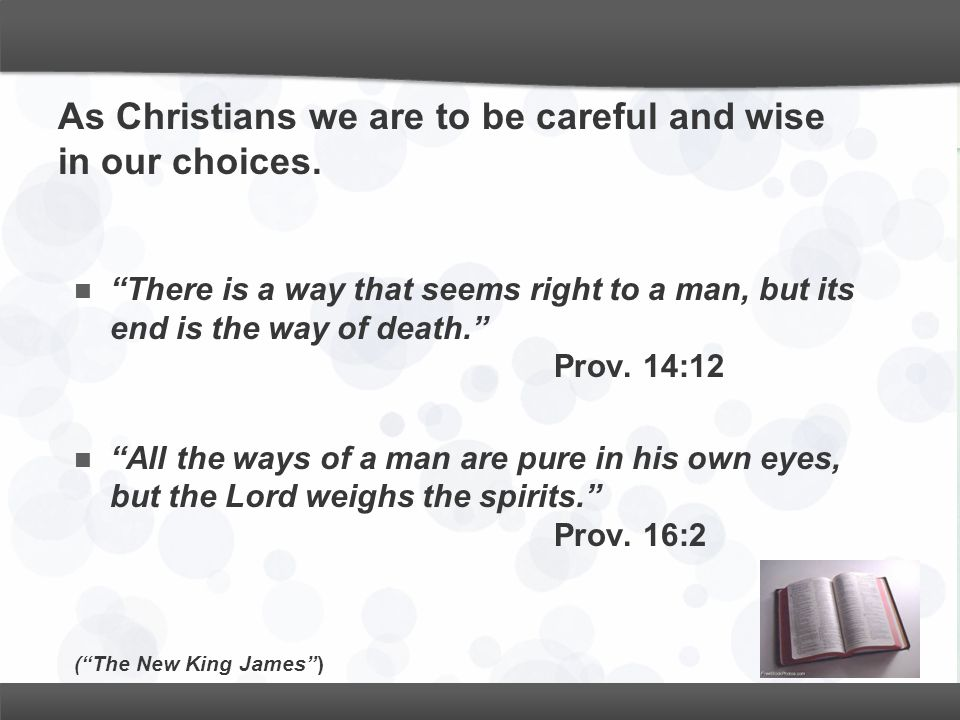 As Christians we are to be careful and wise in our choices.