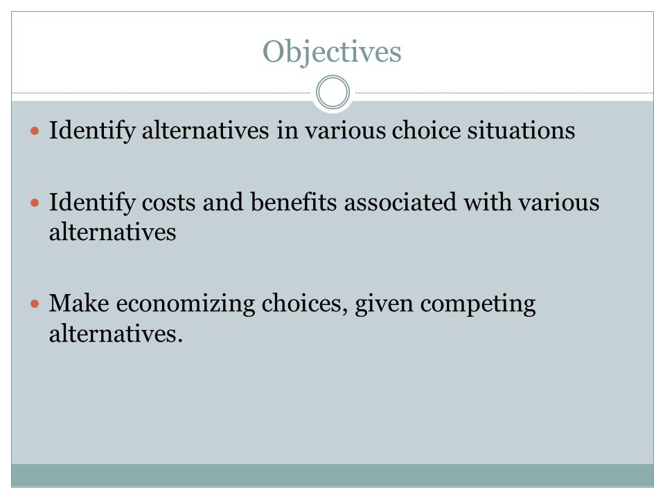 Objectives Identify alternatives in various choice situations