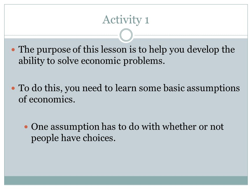Activity 1 The purpose of this lesson is to help you develop the ability to solve economic problems.
