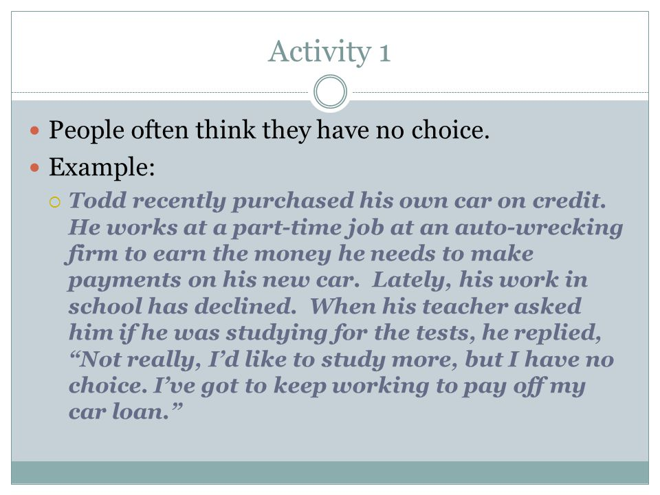 Activity 1 People often think they have no choice. Example: