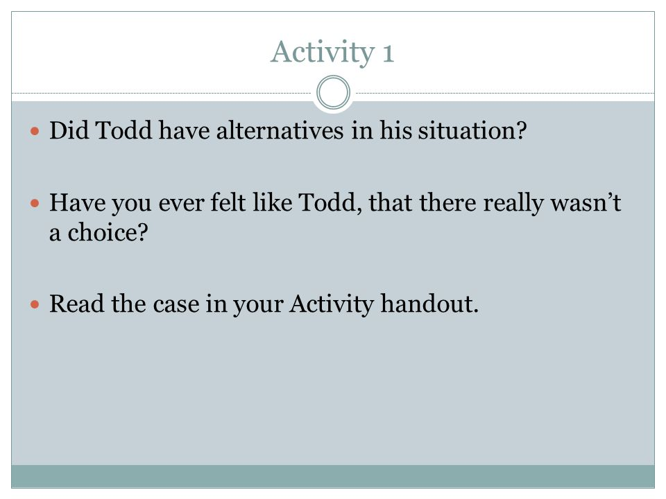 Activity 1 Did Todd have alternatives in his situation