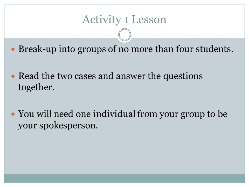 Activity 1 Lesson Break-up into groups of no more than four students.