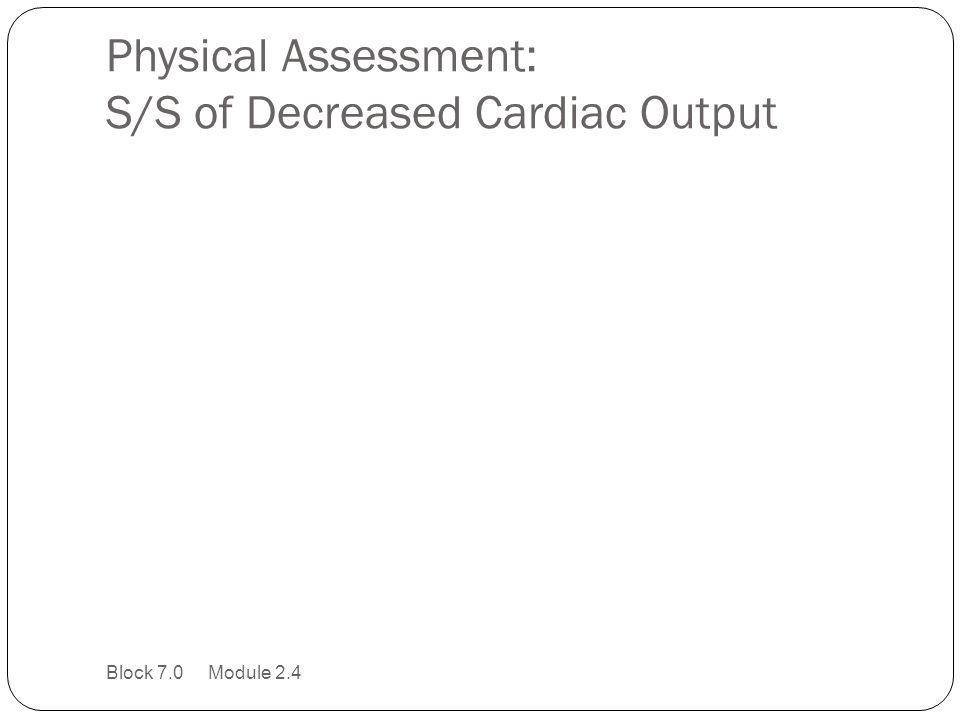 Physical Assessment: S/S of Decreased Cardiac Output