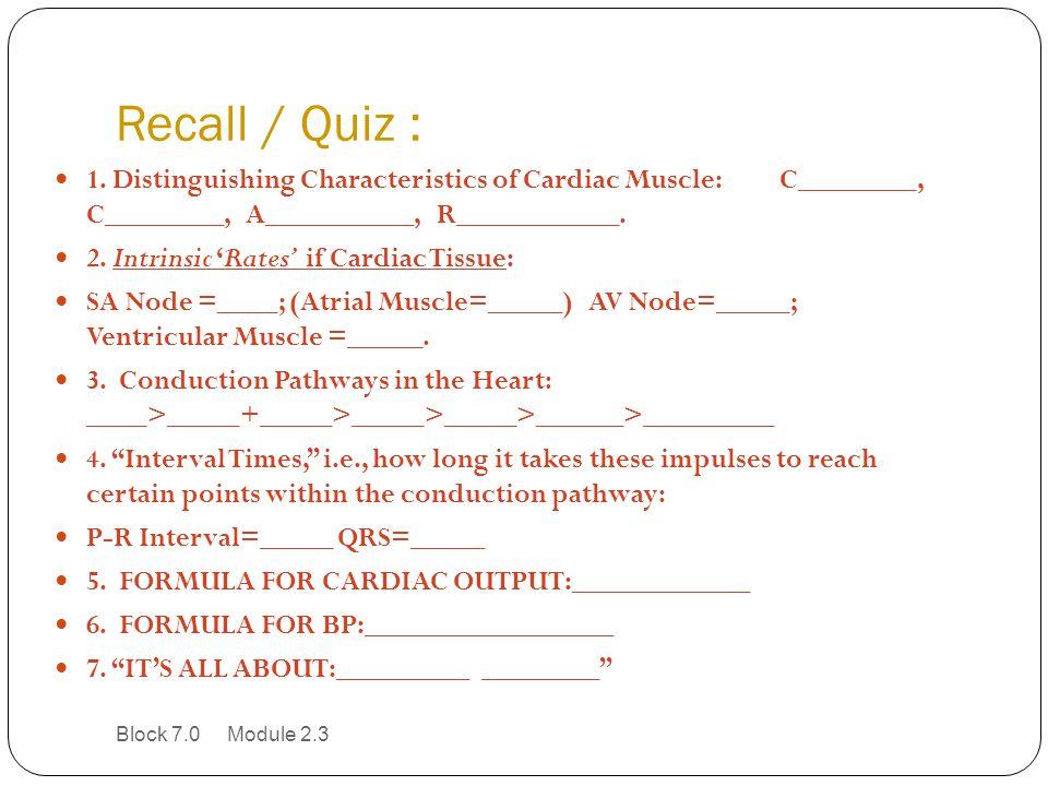 Recall / Quiz : 1. Distinguishing Characteristics of Cardiac Muscle: C________, C________, A__________, R___________.