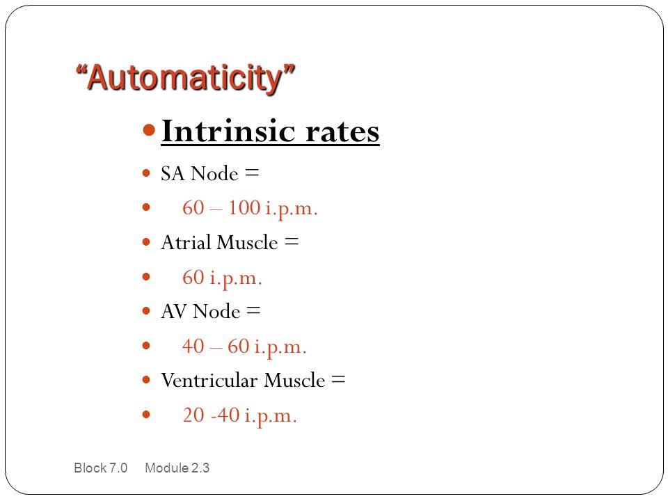 Automaticity Intrinsic rates SA Node = 60 – 100 i.p.m.