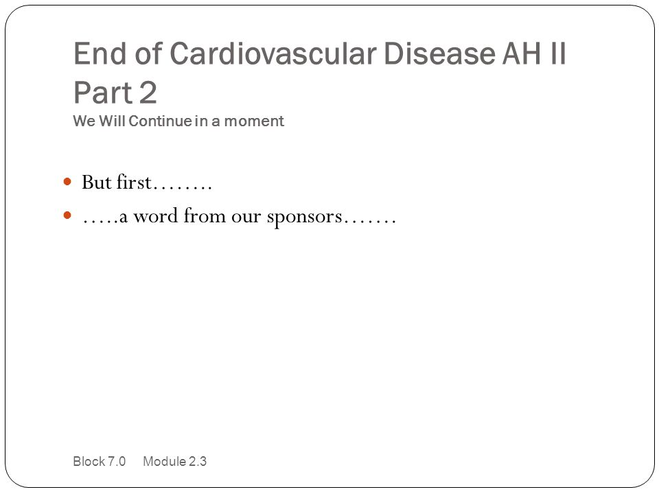 End of Cardiovascular Disease AH II Part 2 We Will Continue in a moment