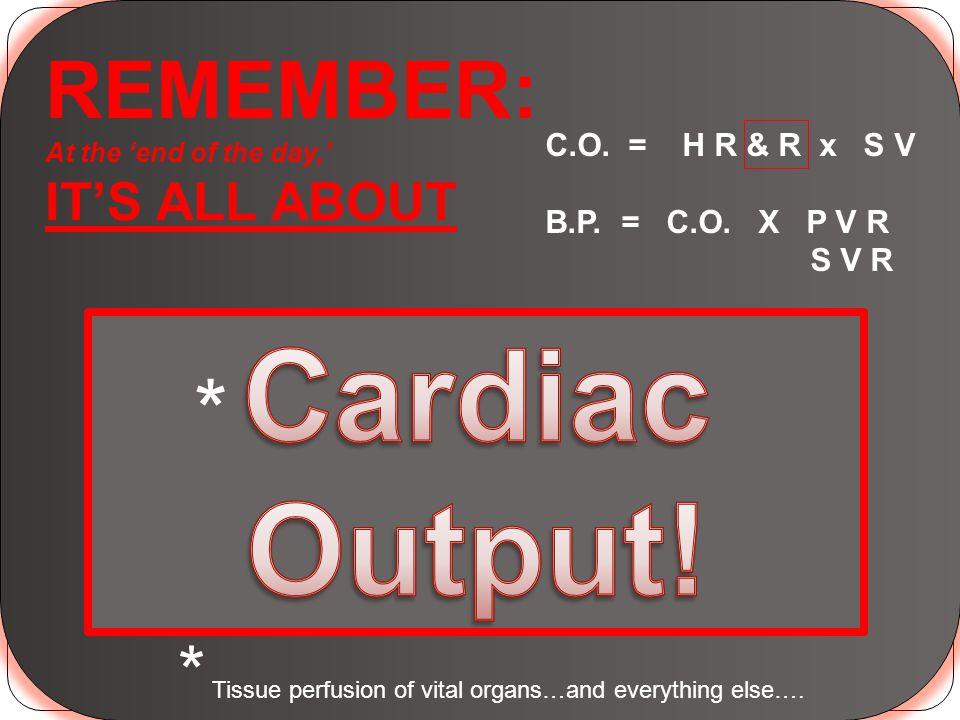 Cardiac Output! * REMEMBER: