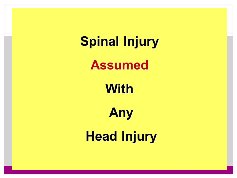 Spinal Injury Assumed With Any Head Injury