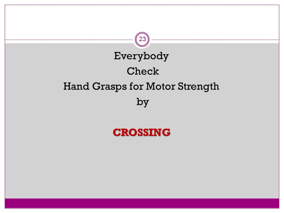 Everybody Check Hand Grasps for Motor Strength by CROSSING