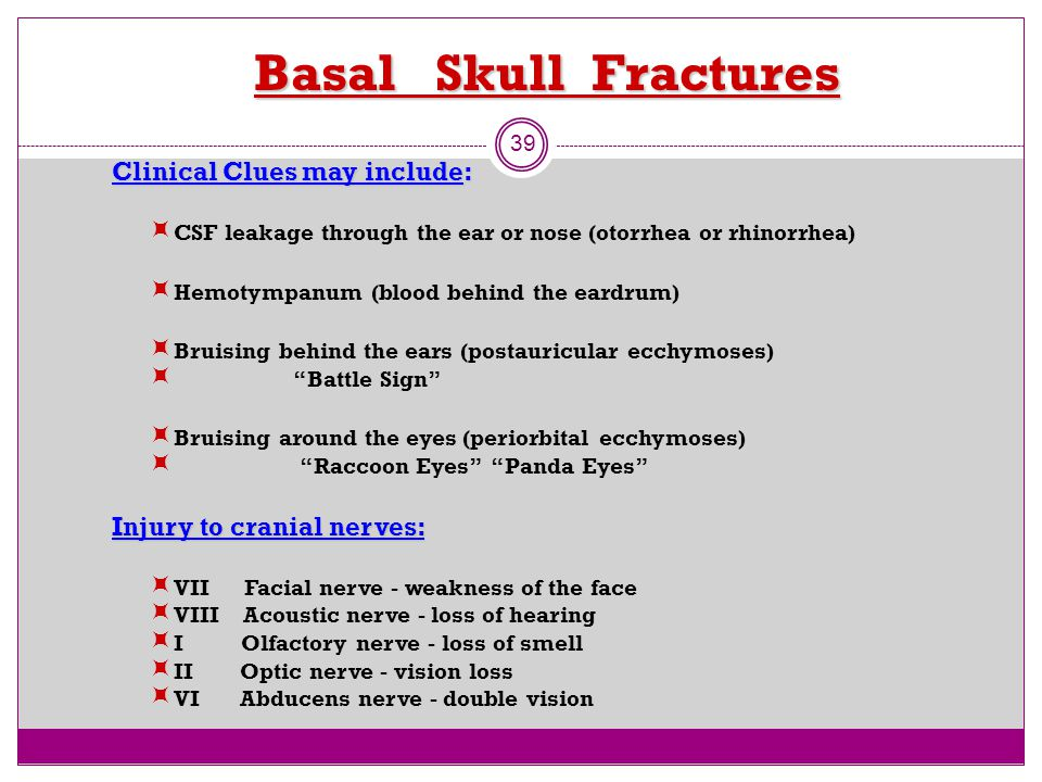 Basal Skull Fractures Clinical Clues may include: