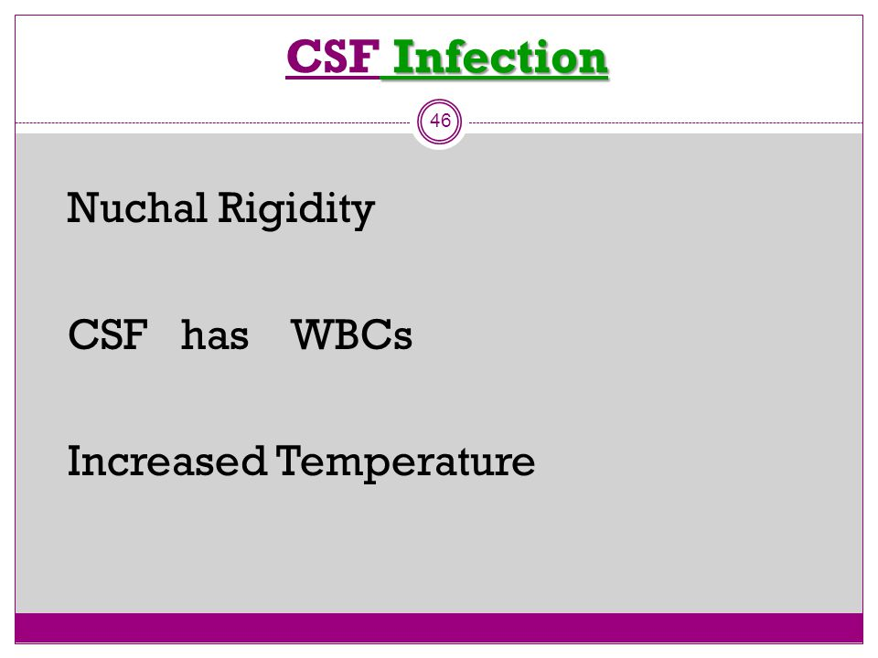 CSF Infection Nuchal Rigidity CSF has WBCs Increased Temperature