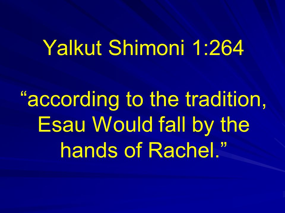Yalkut Shimoni 1:264 according to the tradition, Esau Would fall by the hands of Rachel.