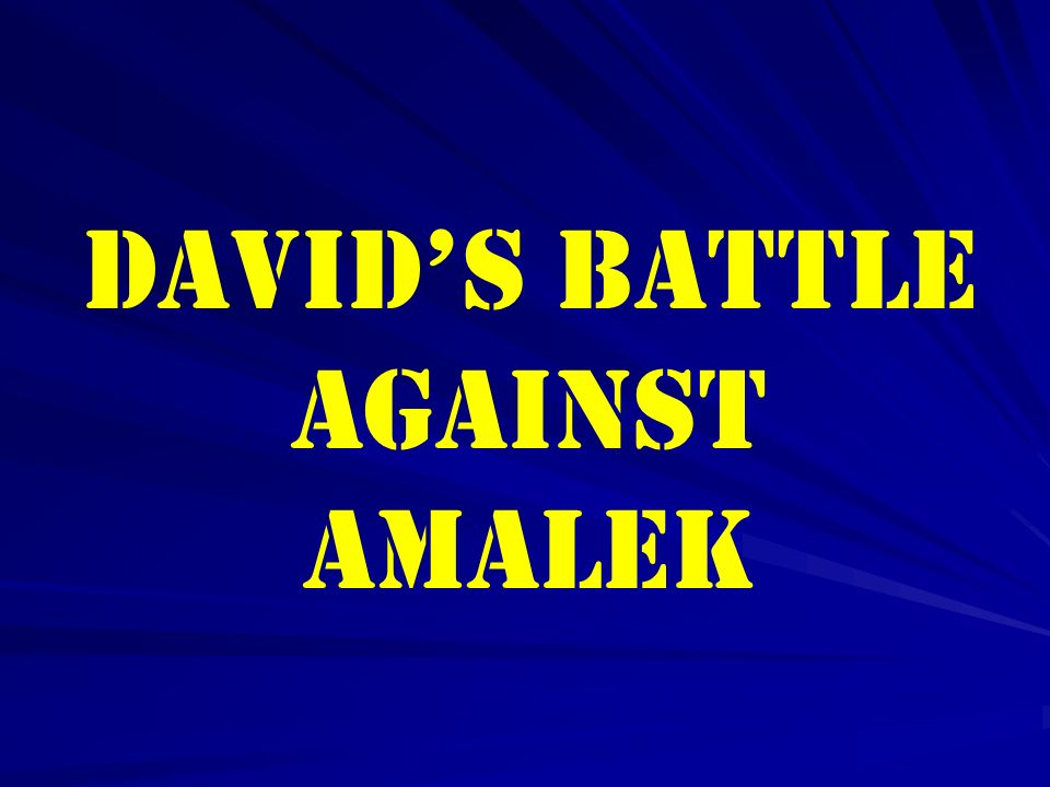 DAVID'S BATTLE AGAINST AMALEK