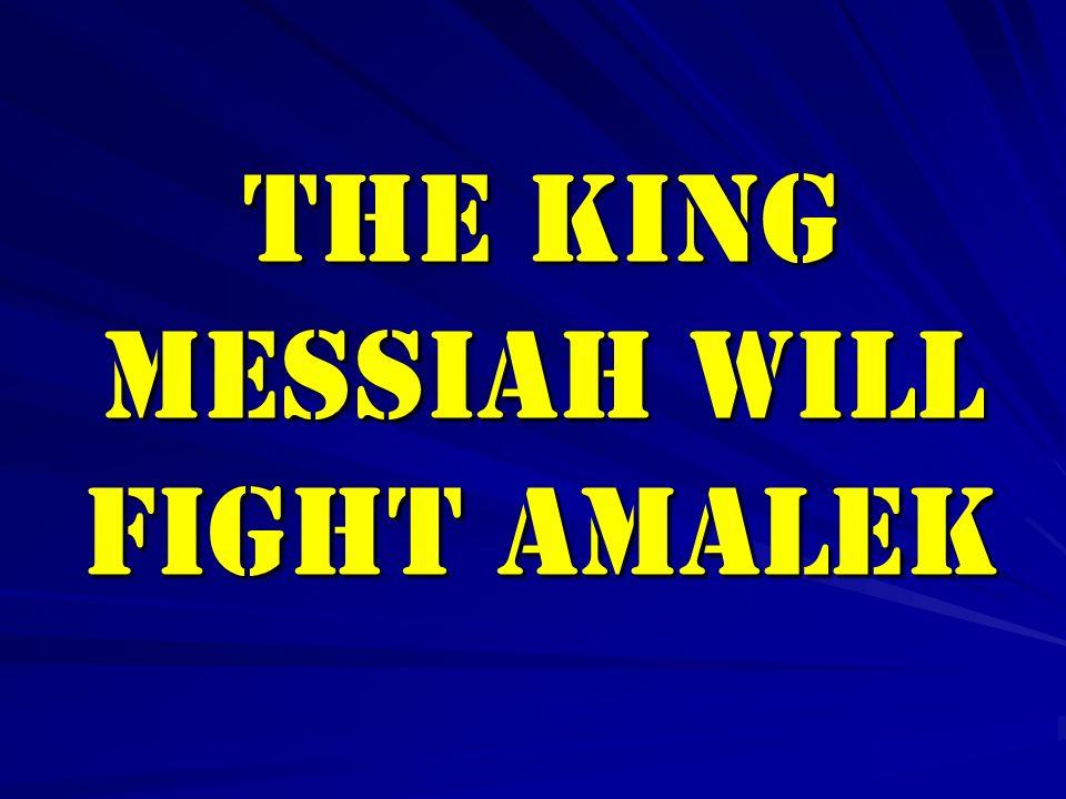 THE KING MESSIAH WILL FIGHT AMALEK