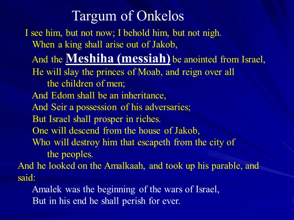 Targum of Onkelos When a king shall arise out of Jakob,