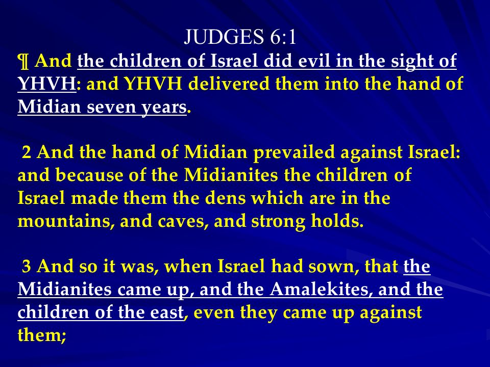 JUDGES 6:1 ¶ And the children of Israel did evil in the sight of YHVH: and YHVH delivered them into the hand of Midian seven years.