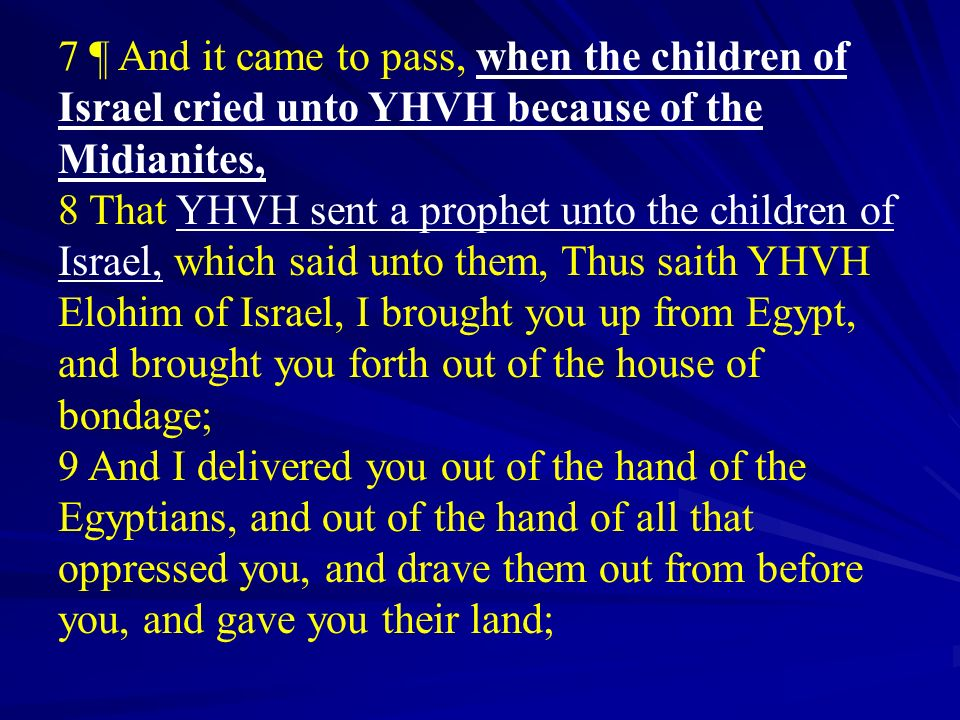 7 ¶ And it came to pass, when the children of Israel cried unto YHVH because of the Midianites,