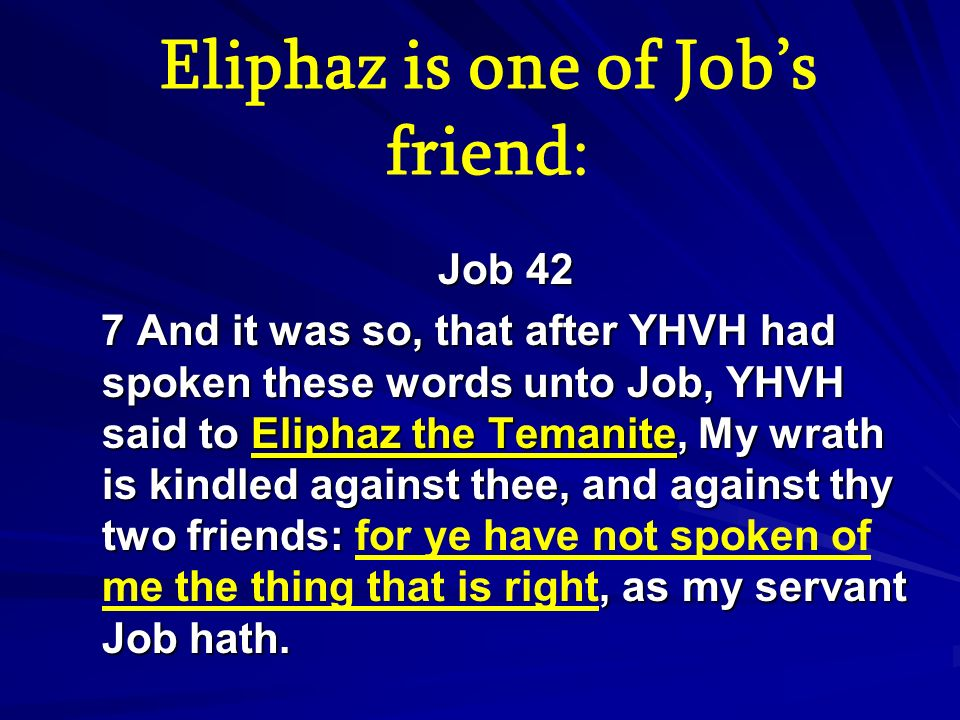 Eliphaz is one of Job's friend: