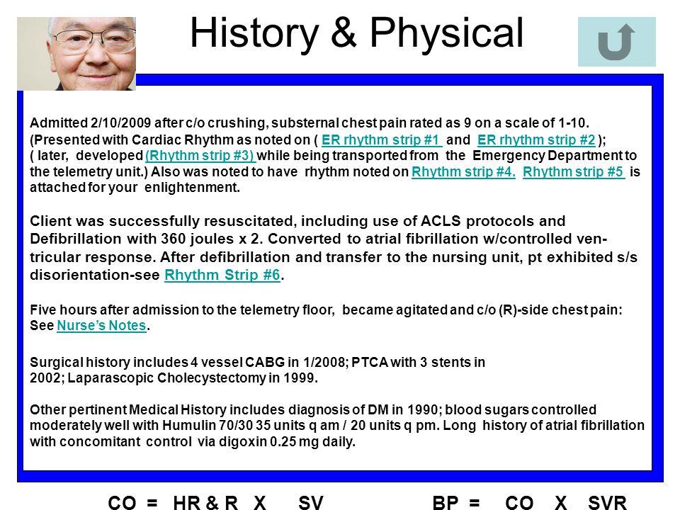 History & Physical CO = HR & R X SV BP = CO X SVR