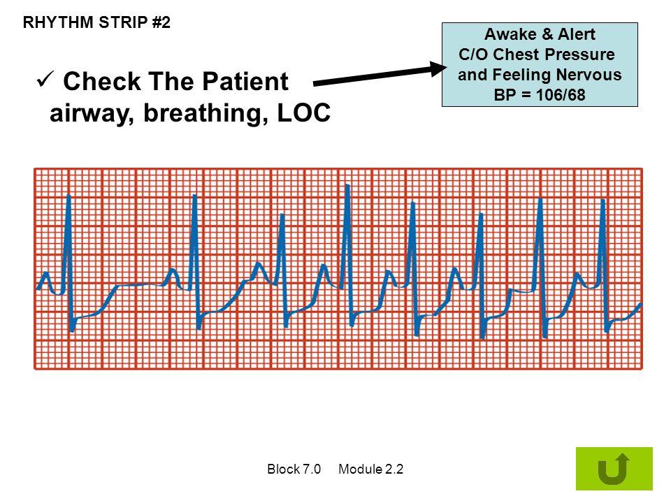Check The Patient airway, breathing, LOC RHYTHM STRIP #2 Awake & Alert