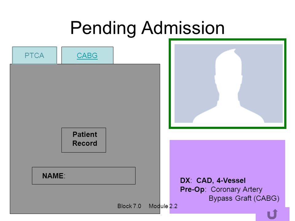 Pending Admission PTCA CABG Patient Record NAME: DX: CAD, 4-Vessel