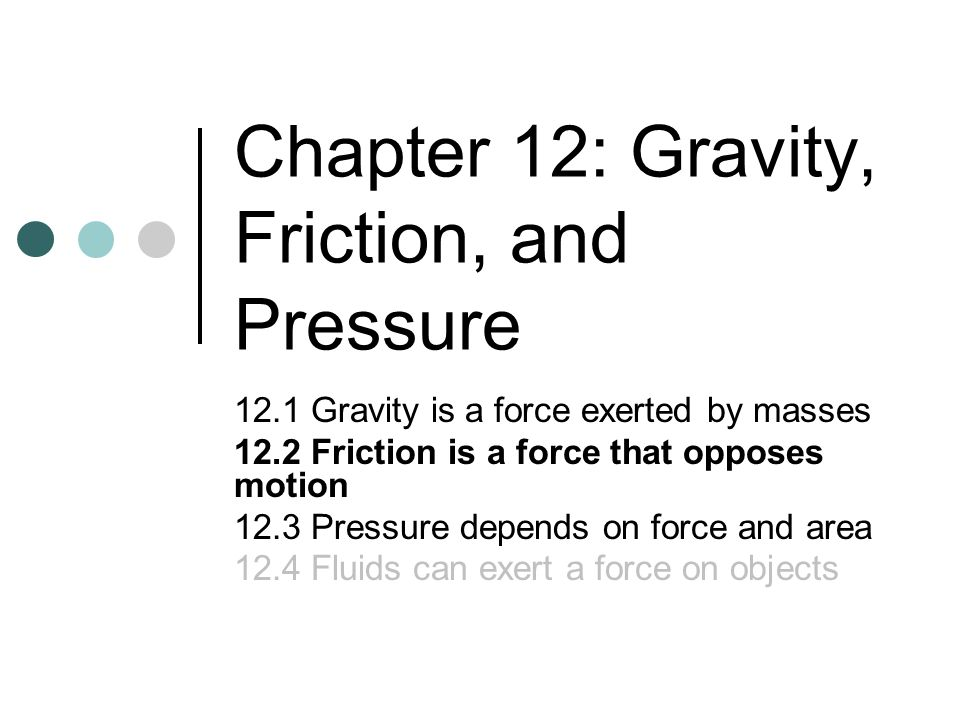 Chapter 12: Gravity, Friction, and Pressure