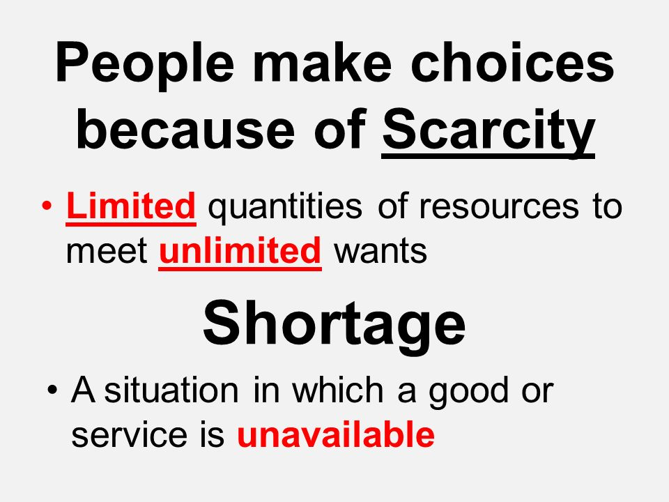 People make choices because of Scarcity